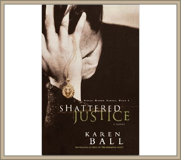 Book Cover for Shattered Justice (Family Honors Series, Book I) by Karen Ball